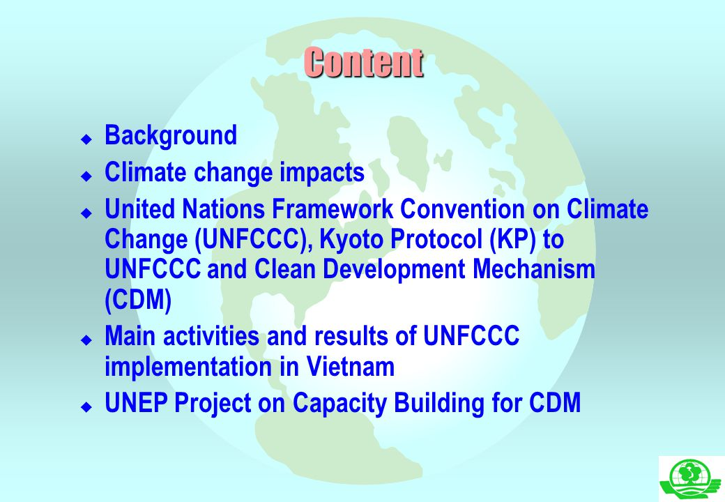 Content  Background  Climate change impacts  United Nations Framework Convention on Climate Change (UNFCCC), Kyoto Protocol (KP) to UNFCCC and Clea