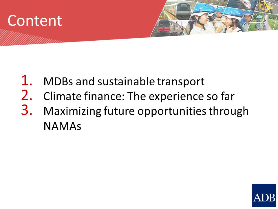 Source: M. Breithaupt Content 1. MDBs and sustainable transport 2. Climate finance: The experience so far 3. Maximizing future opportunities through N