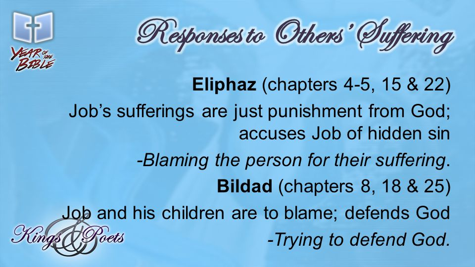 Zophar (chapters 11 & 20) Repent and everything will get better -Offering simplistic truths and explanations.