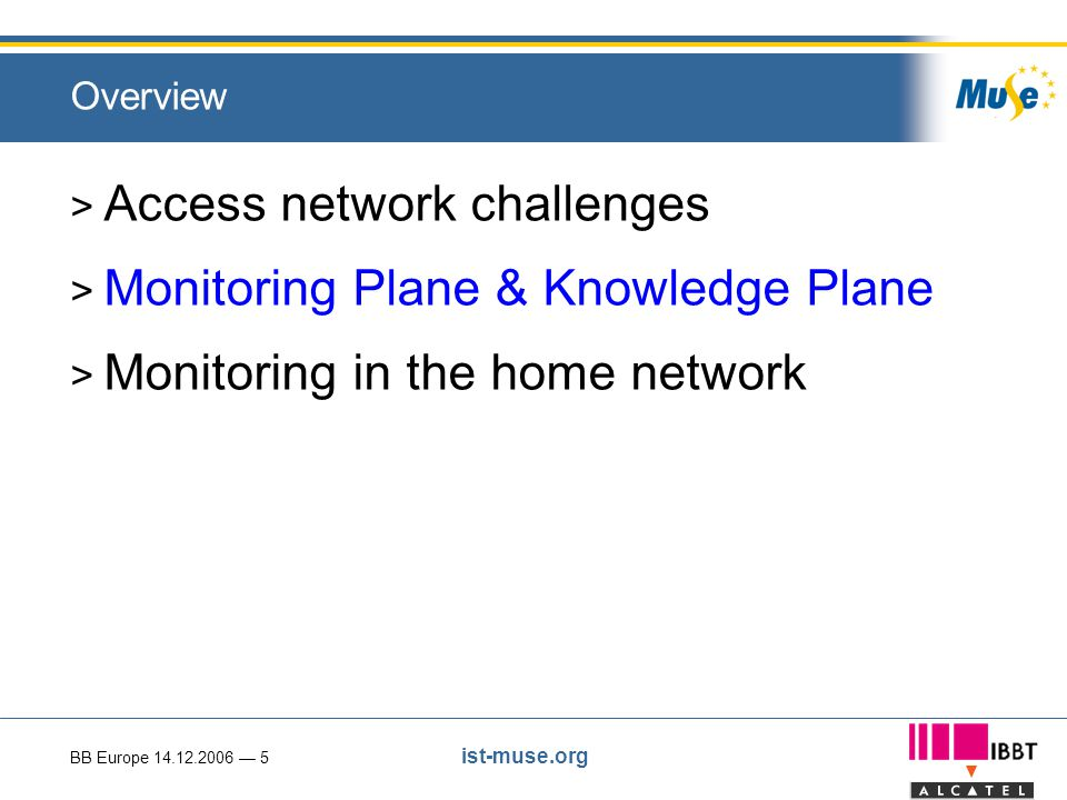 BB Europe 14.12.2006 — 5 ist-muse.org Overview > Access network challenges > Monitoring Plane & Knowledge Plane > Monitoring in the home network