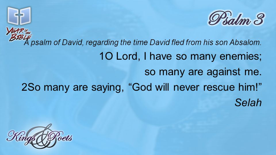 A psalm of David, regarding the time David fled from his son Absalom.