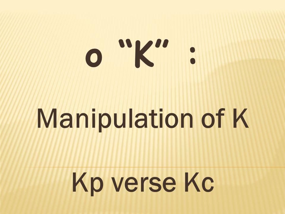o K : Manipulation of K Kp verse Kc