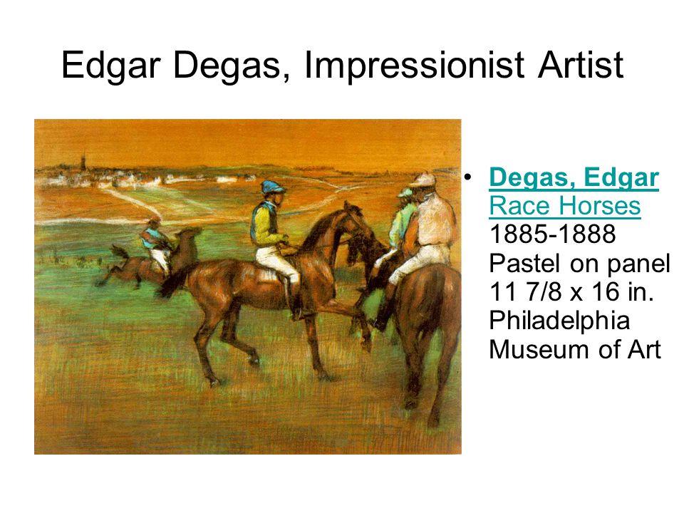 Edgar Degas, Impressionist Artist Degas, Edgar Race Horses 1885-1888 Pastel on panel 11 7/8 x 16 in.