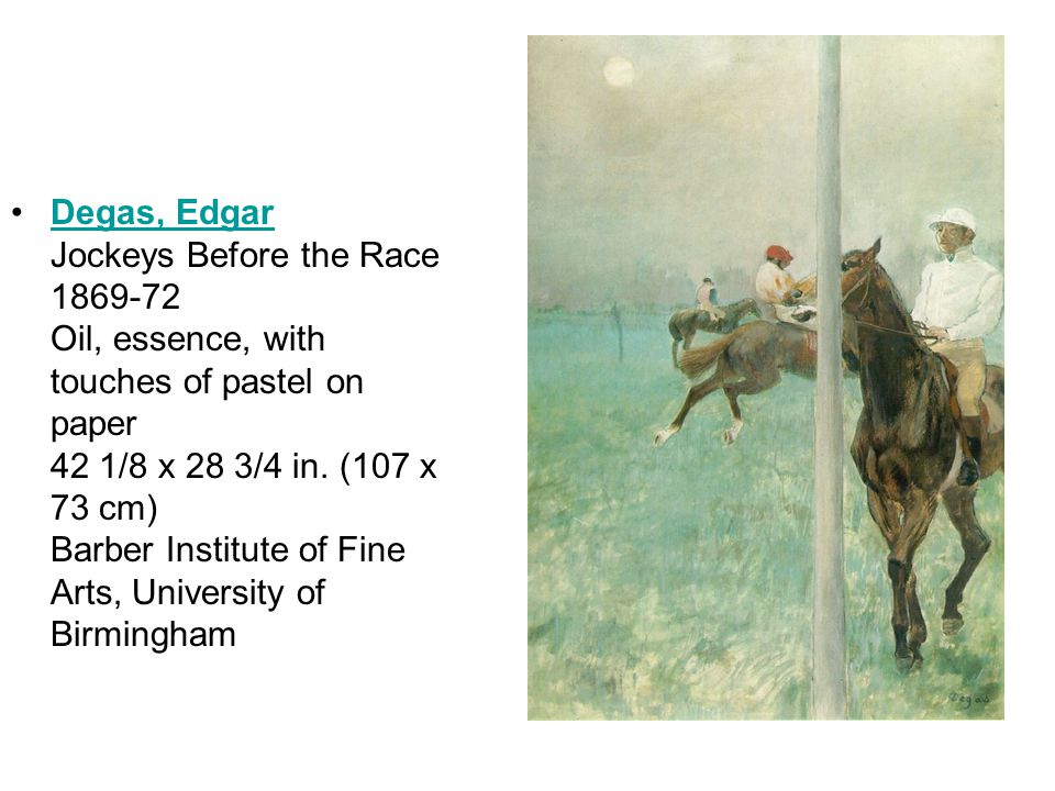 Degas, Edgar Jockeys Before the Race 1869-72 Oil, essence, with touches of pastel on paper 42 1/8 x 28 3/4 in.