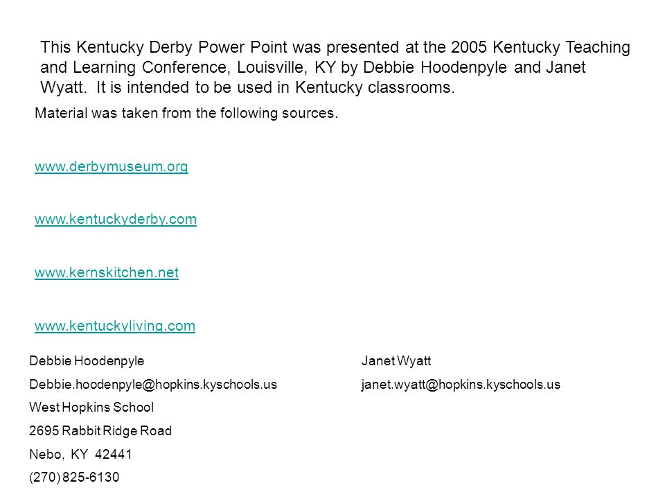 This Kentucky Derby Power Point was presented at the 2005 Kentucky Teaching and Learning Conference, Louisville, KY by Debbie Hoodenpyle and Janet Wyatt.