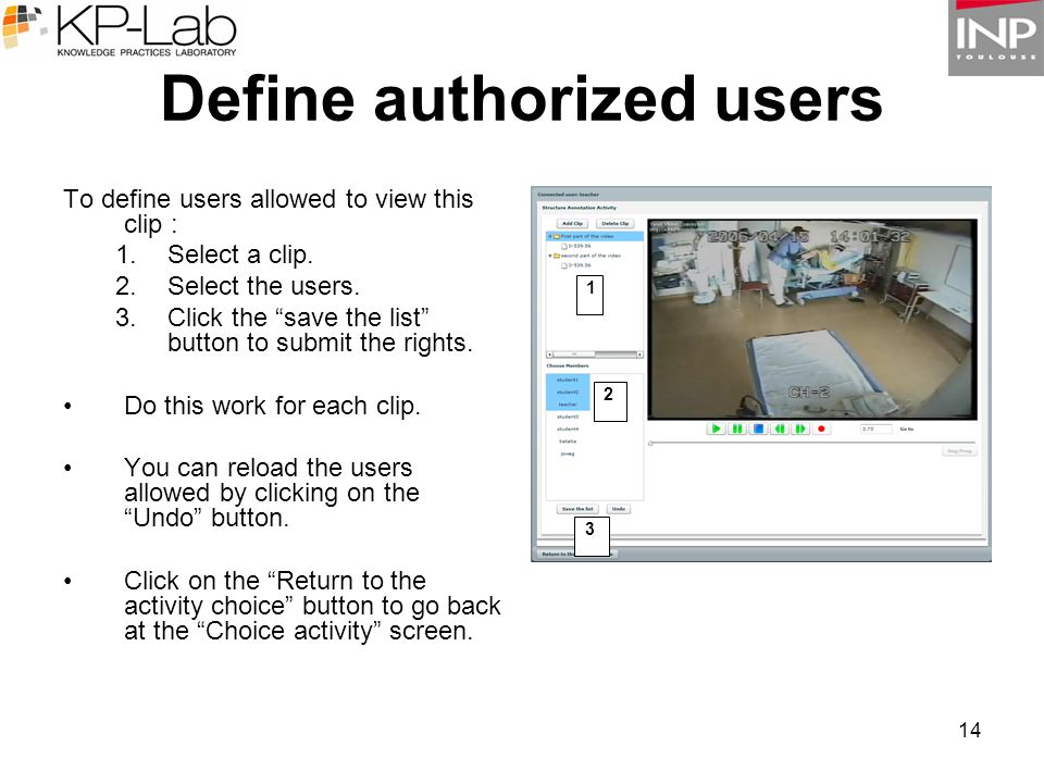 14 Define authorized users To define users allowed to view this clip : 1.Select a clip.