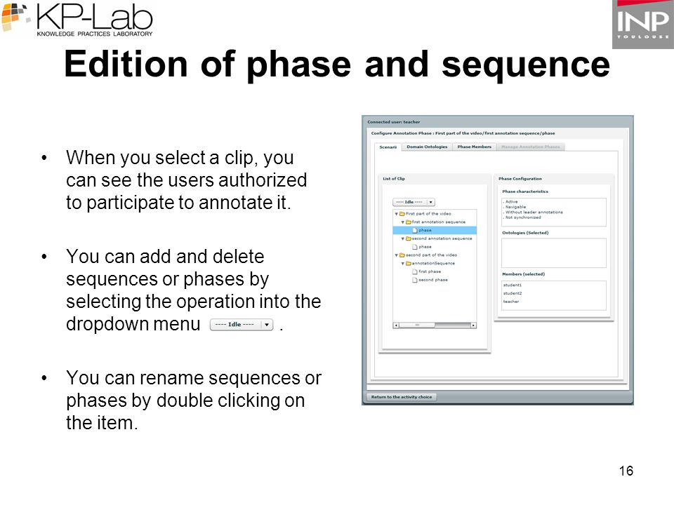 16 Edition of phase and sequence When you select a clip, you can see the users authorized to participate to annotate it.