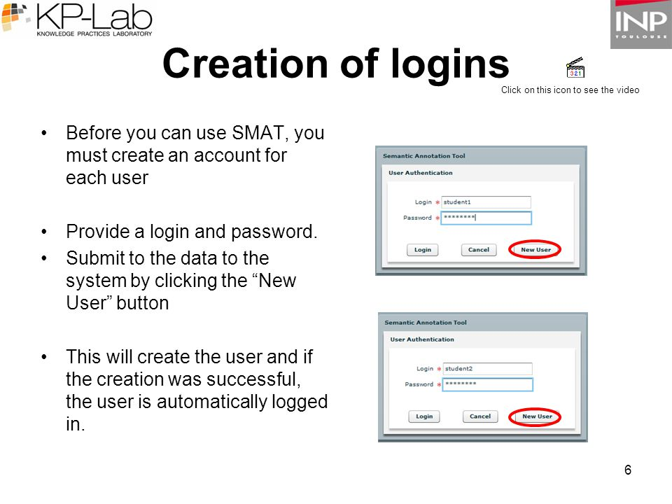 6 Creation of logins Before you can use SMAT, you must create an account for each user Provide a login and password.