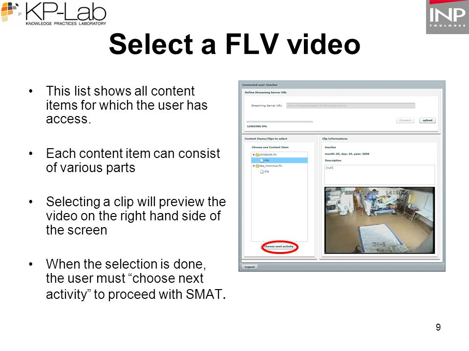 9 Select a FLV video This list shows all content items for which the user has access. Each content item can consist of various parts Selecting a clip