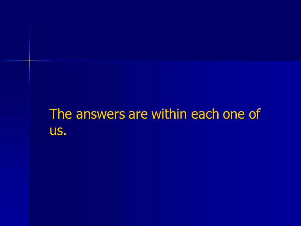 The answers are within each one of us.
