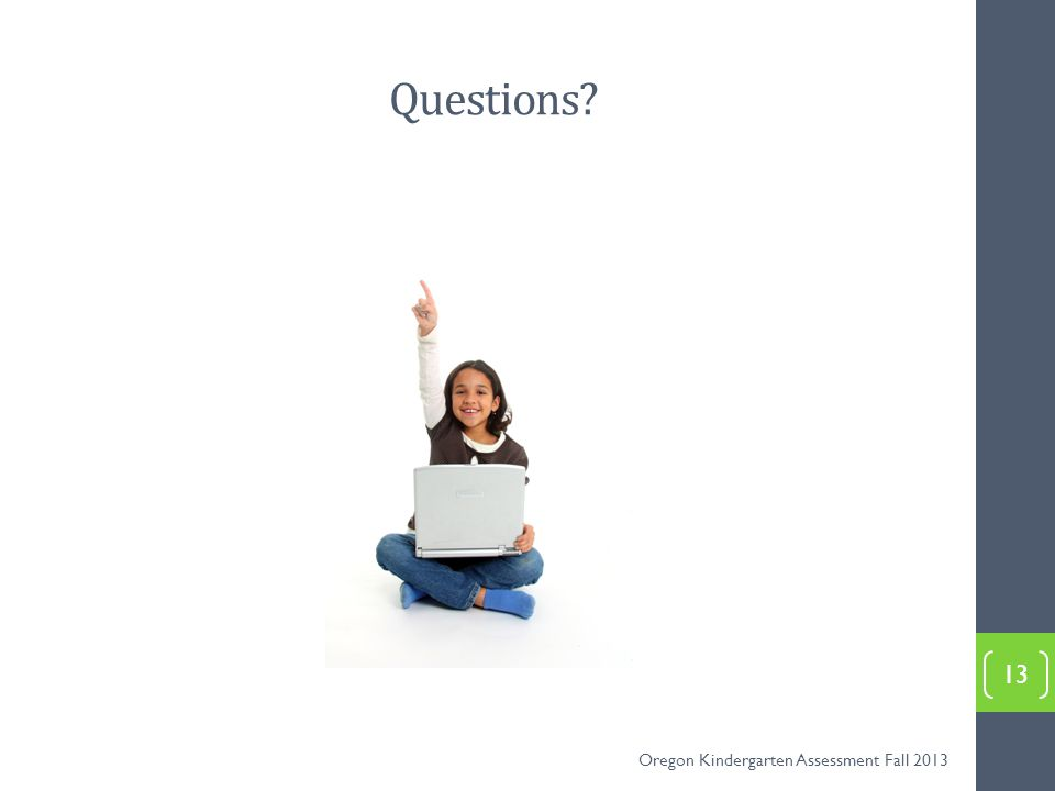 Questions 13 Oregon Kindergarten Assessment Fall 2013