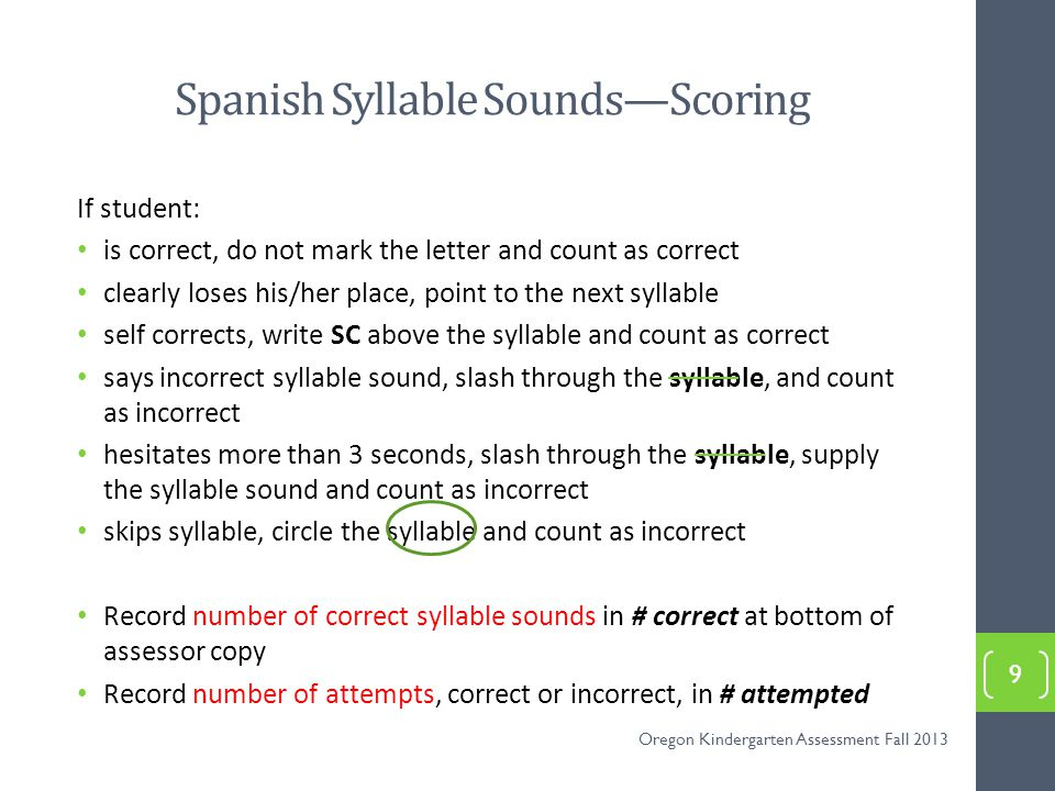 Spanish Syllable Sounds—Scoring If student: is correct, do not mark the letter and count as correct clearly loses his/her place, point to the next syl