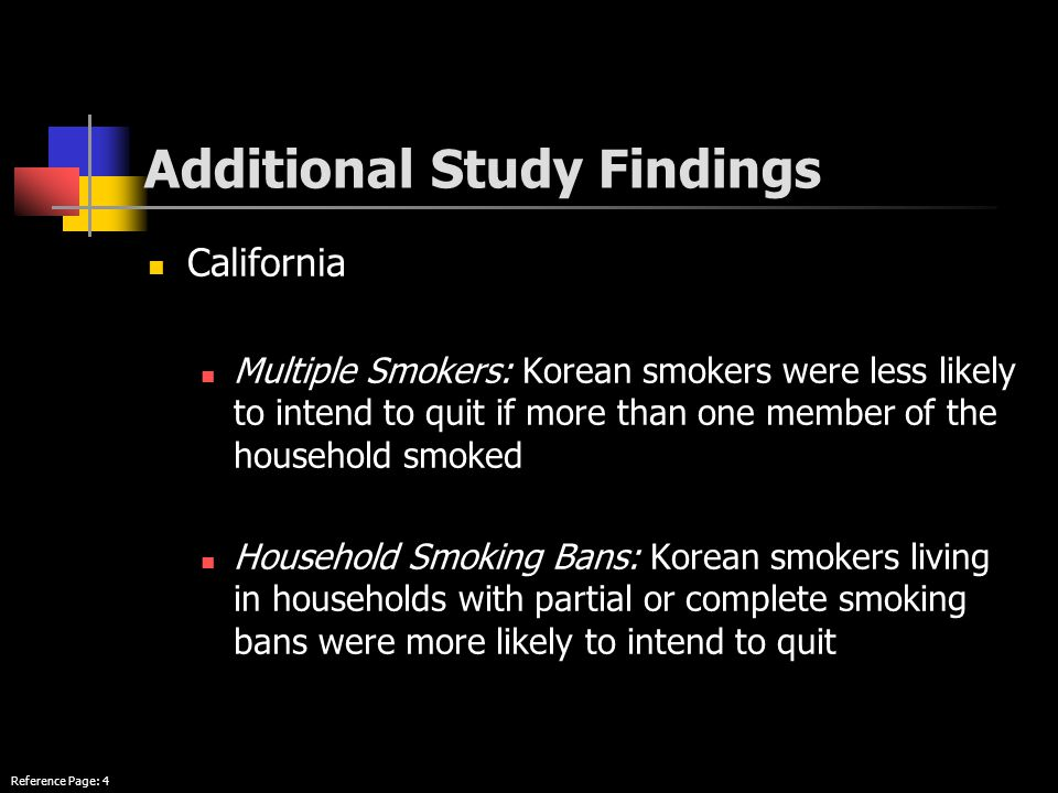 Additional Study Findings California Multiple Smokers: Korean smokers were less likely to intend to quit if more than one member of the household smoked Household Smoking Bans: Korean smokers living in households with partial or complete smoking bans were more likely to intend to quit Reference Page: 4