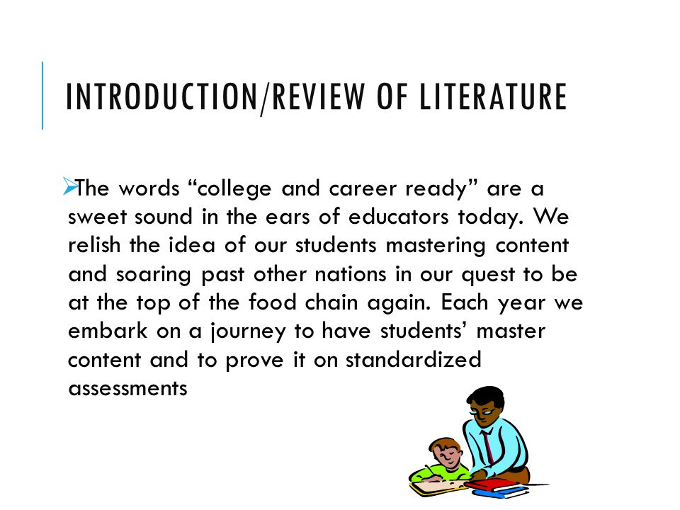 "INTRODUCTION/REVIEW OF LITERATURE  The words ""college and career ready"" are a sweet sound in the ears of educators today. We relish the idea of our s"