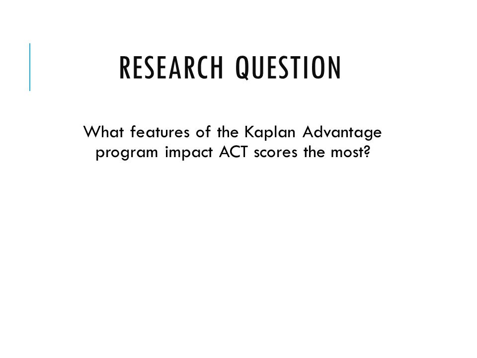 RESEARCH QUESTION What features of the Kaplan Advantage program impact ACT scores the most