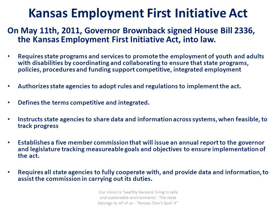 Kansas Employment First Initiative Act On May 11th, 2011, Governor Brownback signed House Bill 2336, the Kansas Employment First Initiative Act, into