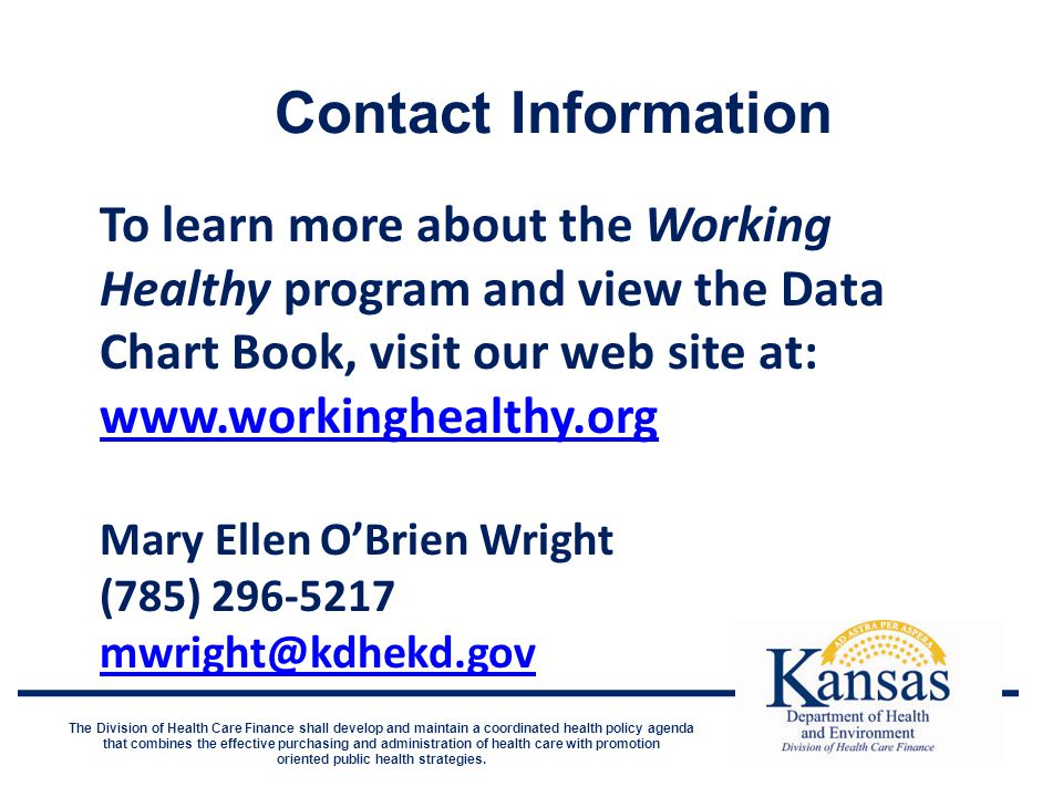 Contact Information The Division of Health Care Finance shall develop and maintain a coordinated health policy agenda that combines the effective purchasing and administration of health care with promotion oriented public health strategies.