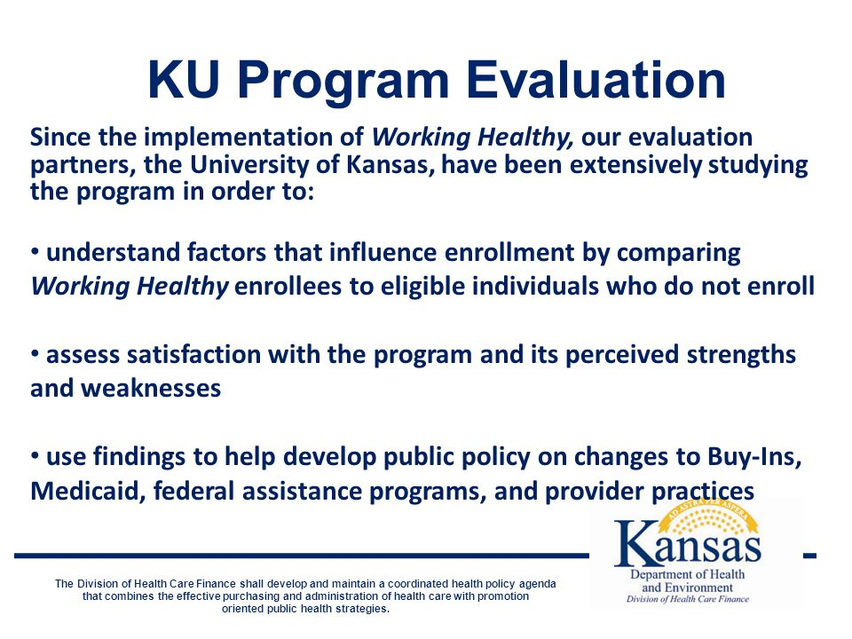 KU Program Evaluation The Division of Health Care Finance shall develop and maintain a coordinated health policy agenda that combines the effective pu