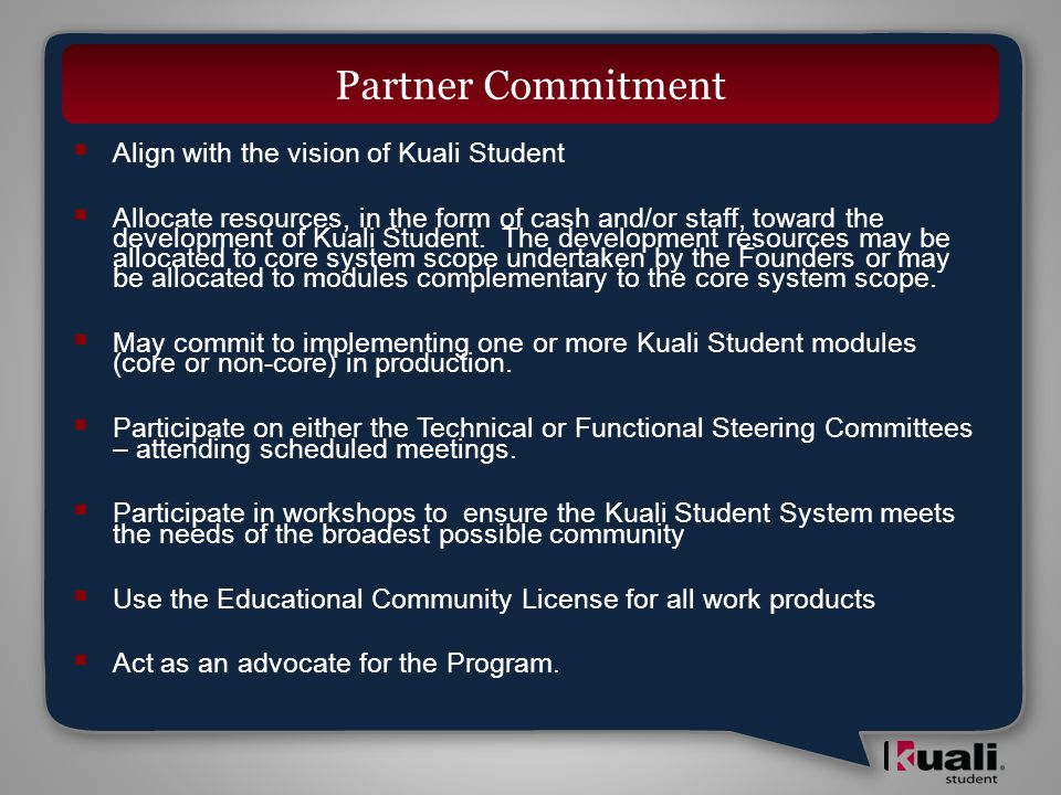  Align with the vision of Kuali Student  Allocate resources, in the form of cash and/or staff, toward the development of Kuali Student.