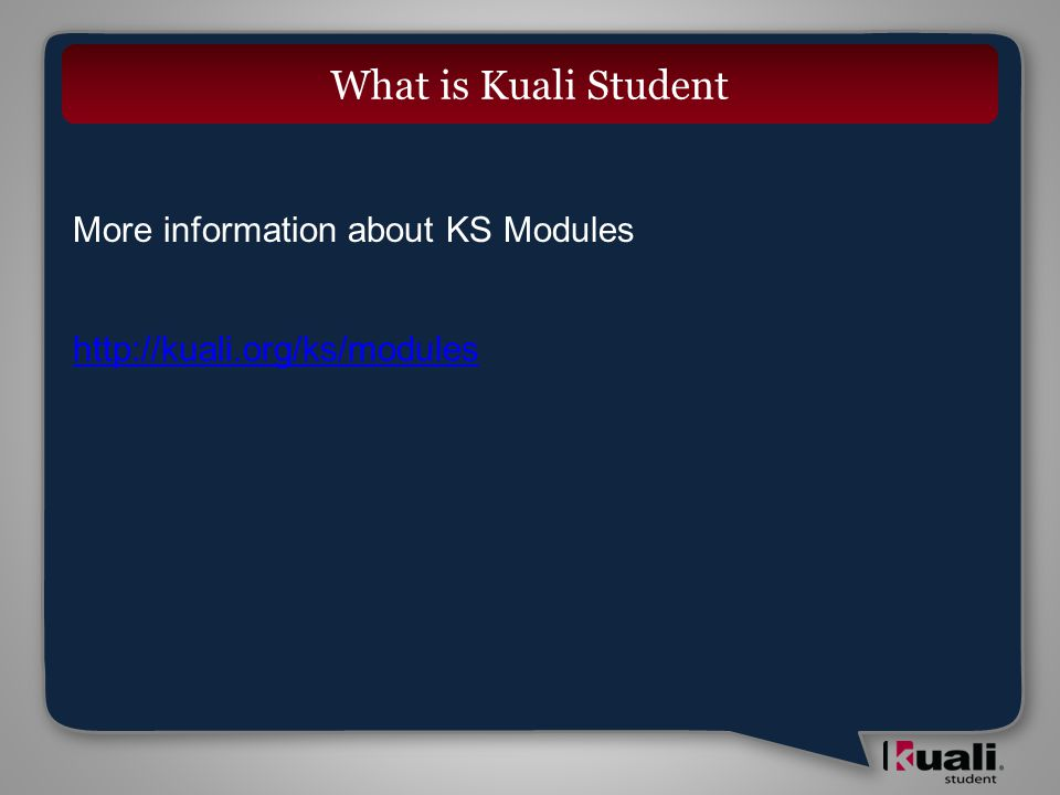 More information about KS Modules http://kuali.org/ks/modules What is Kuali Student
