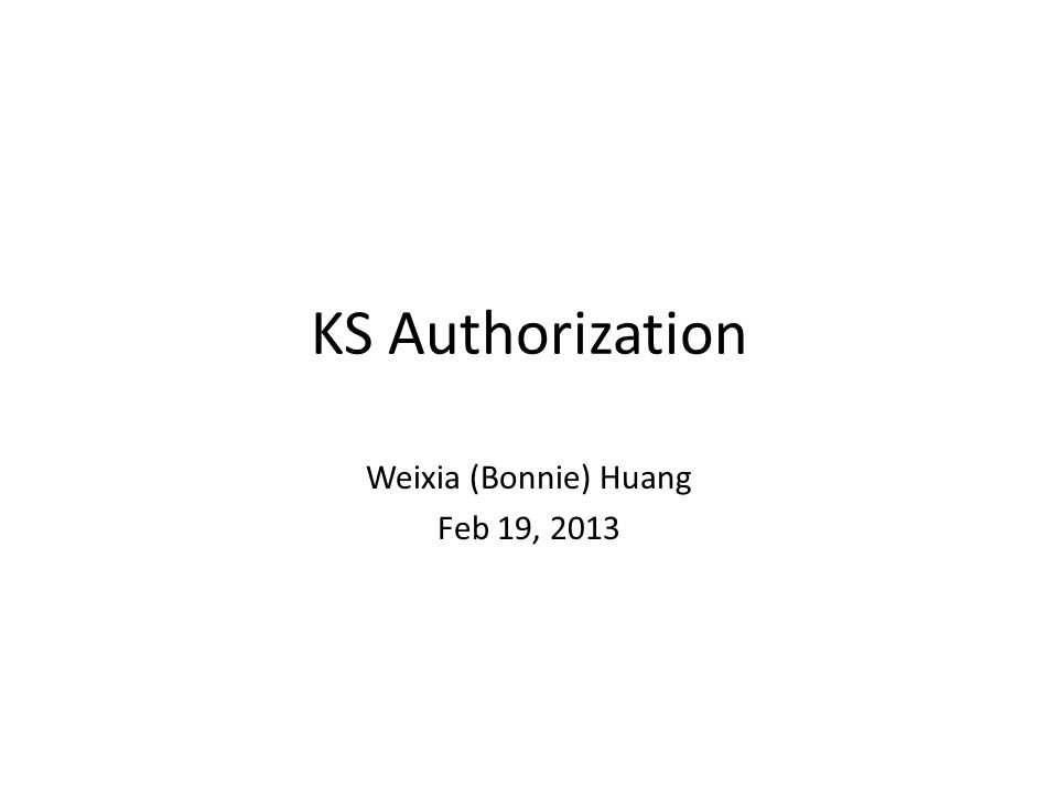 KS Authorization Weixia (Bonnie) Huang Feb 19, 2013