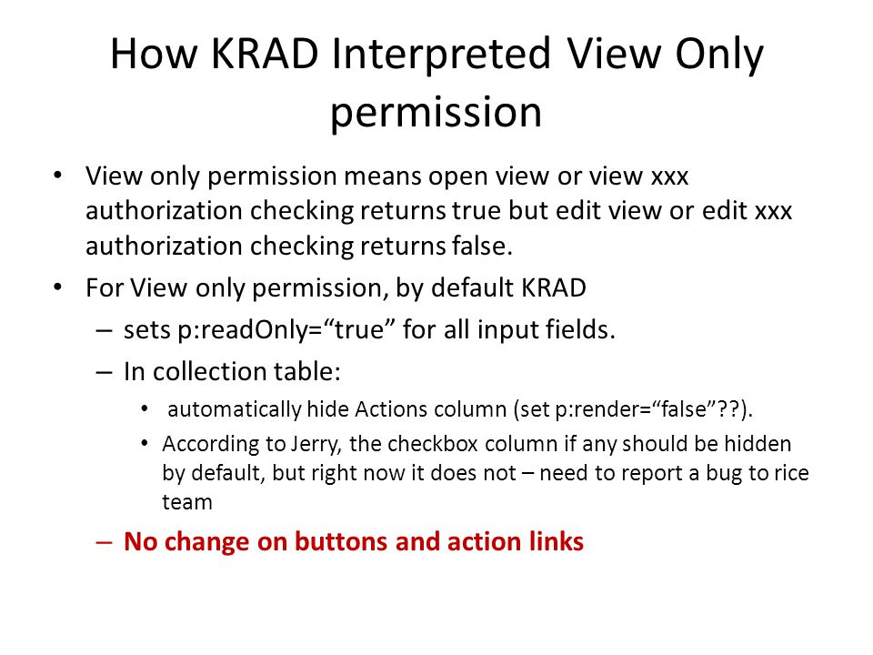 How KRAD Interpreted View Only permission View only permission means open view or view xxx authorization checking returns true but edit view or edit xxx authorization checking returns false.