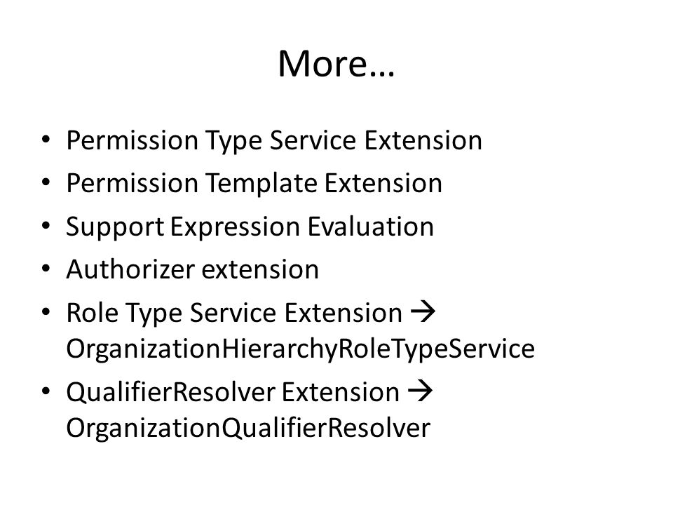 More… Permission Type Service Extension Permission Template Extension Support Expression Evaluation Authorizer extension Role Type Service Extension  OrganizationHierarchyRoleTypeService QualifierResolver Extension  OrganizationQualifierResolver