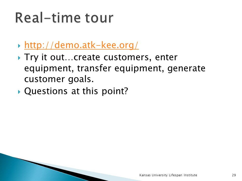  http://demo.atk-kee.org/ http://demo.atk-kee.org/  Try it out…create customers, enter equipment, transfer equipment, generate customer goals.  Que