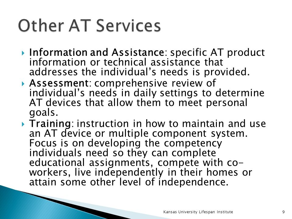  Information and Assistance: specific AT product information or technical assistance that addresses the individual's needs is provided.  Assessment: