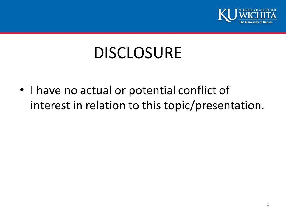DISCLOSURE I have no actual or potential conflict of interest in relation to this topic/presentation.
