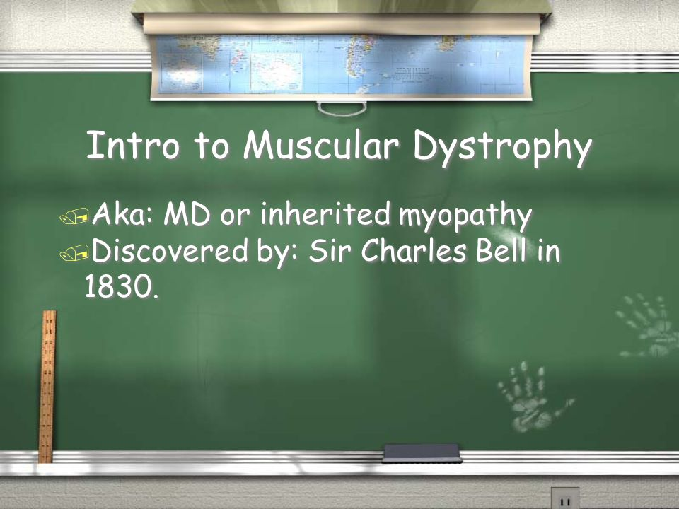 Intro to Muscular Dystrophy / Aka: MD or inherited myopathy / Discovered by: Sir Charles Bell in 1830.