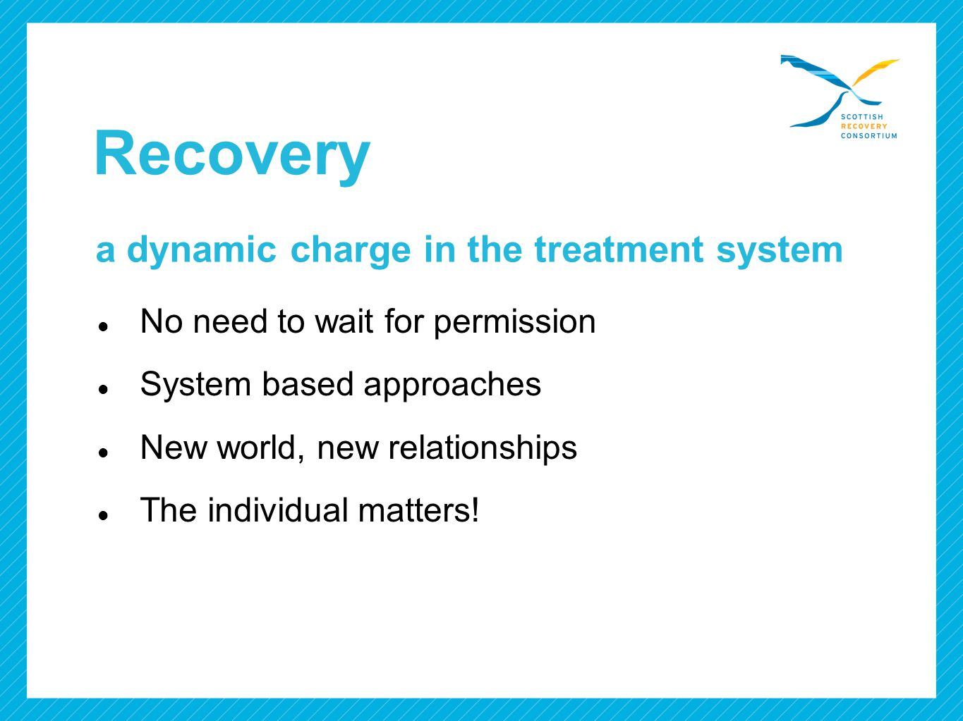 a dynamic charge in the treatment system No need to wait for permission System based approaches New world, new relationships The individual matters! R