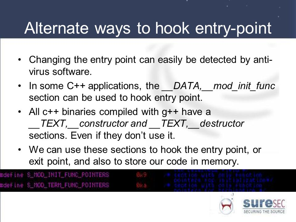 Alternate ways to hook entry-point Changing the entry point can easily be detected by anti- virus software.