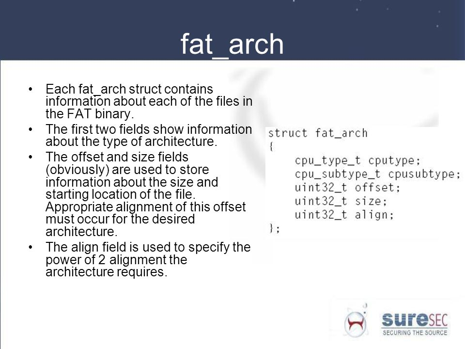 fat_arch Each fat_arch struct contains information about each of the files in the FAT binary.