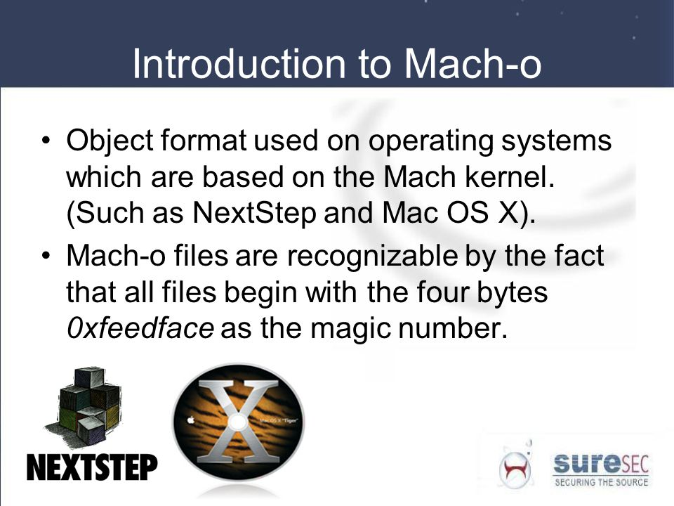 Introduction to Mach-o Object format used on operating systems which are based on the Mach kernel.