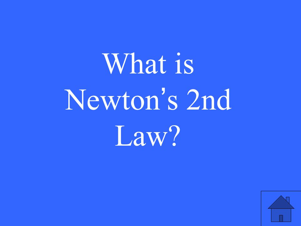 What is Newton ' s 2nd Law