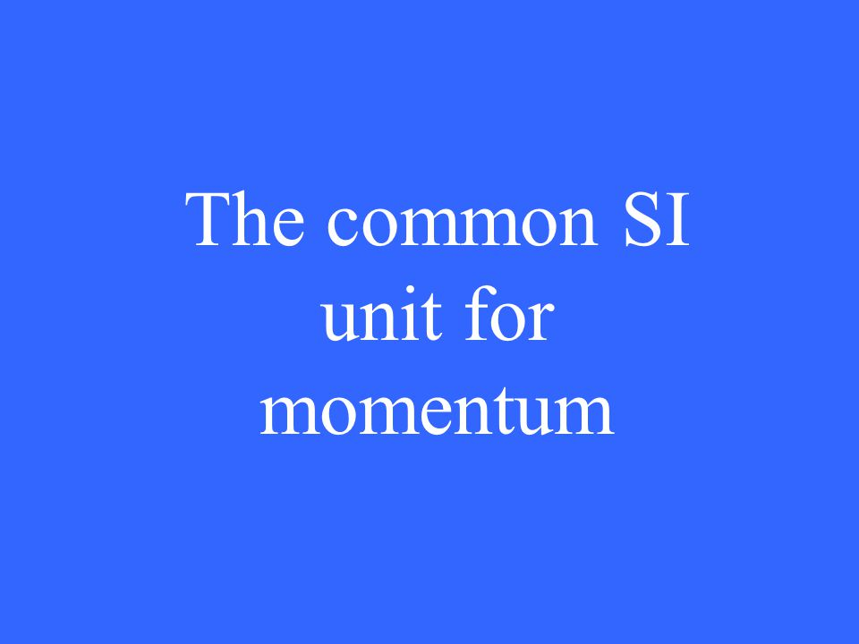 The common SI unit for momentum