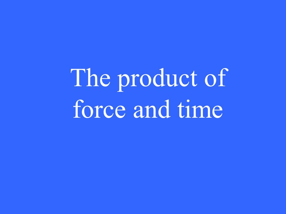 The product of force and time