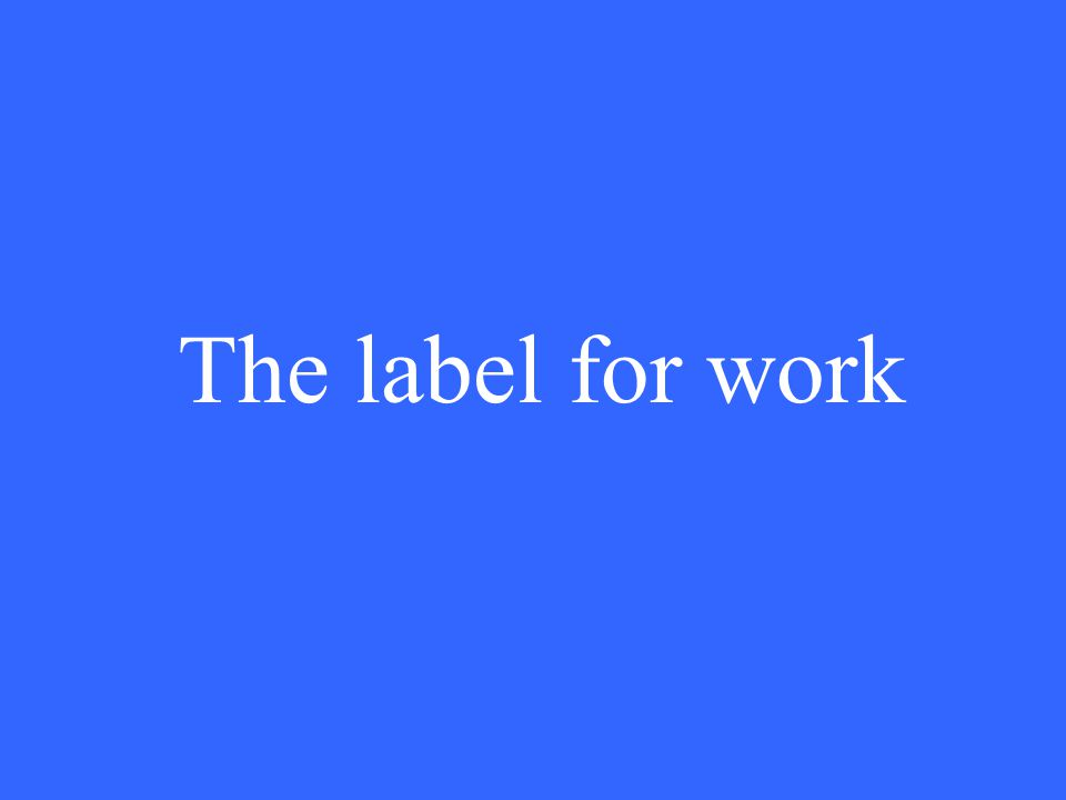 The label for work