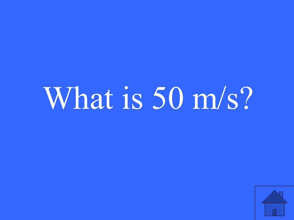 What is 50 m/s?