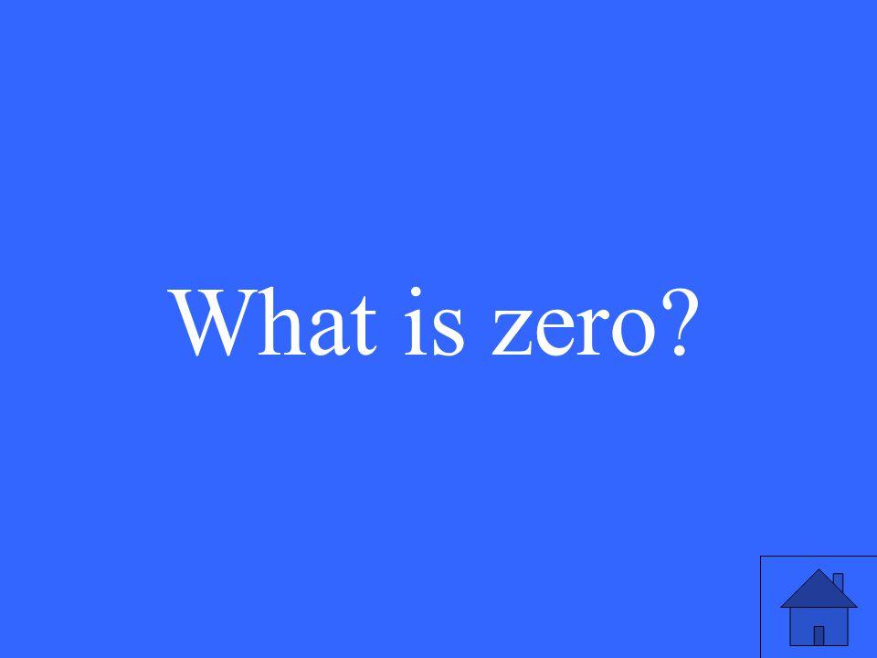 What is zero?
