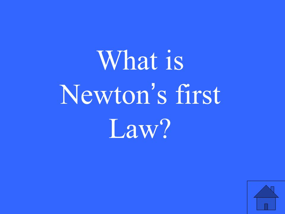 What is Newton ' s first Law