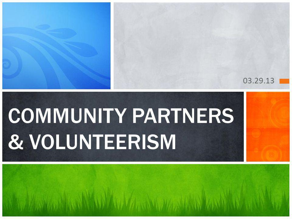 03.29.13 COMMUNITY PARTNERS & VOLUNTEERISM