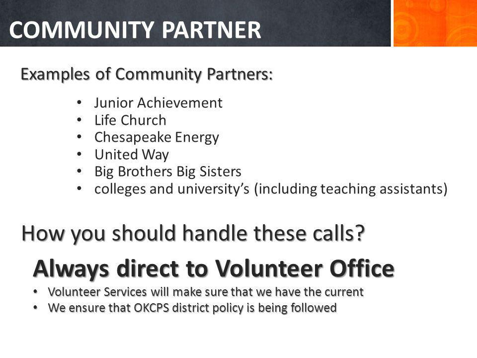 Junior Achievement Life Church Chesapeake Energy United Way Big Brothers Big Sisters colleges and university's (including teaching assistants) COMMUNITY PARTNER Examples of Community Partners: How you should handle these calls.