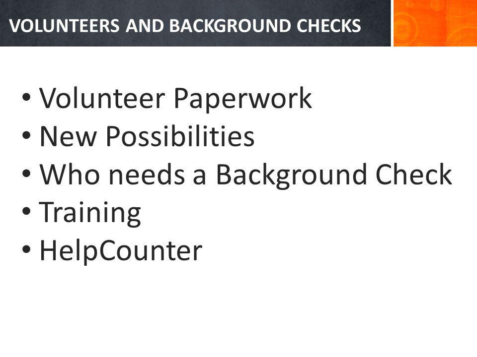 Volunteer Paperwork New Possibilities Who needs a Background Check Training HelpCounter VOLUNTEERS AND BACKGROUND CHECKS