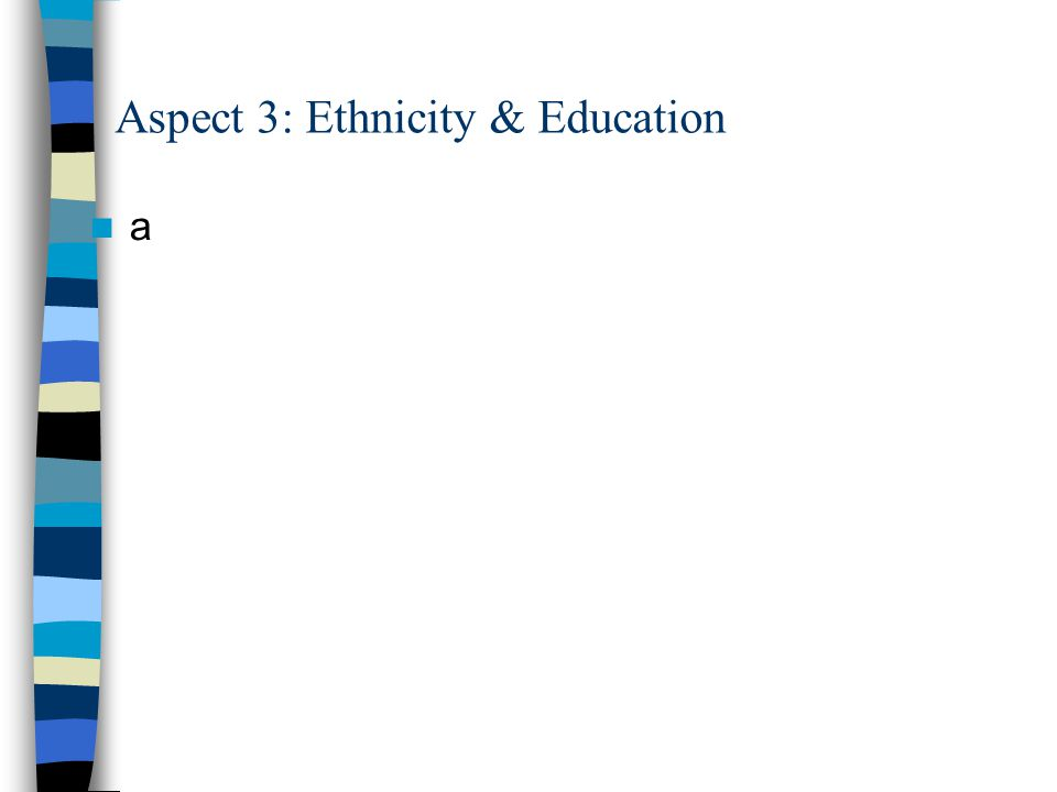 Aspect 3: Ethnicity & Education a