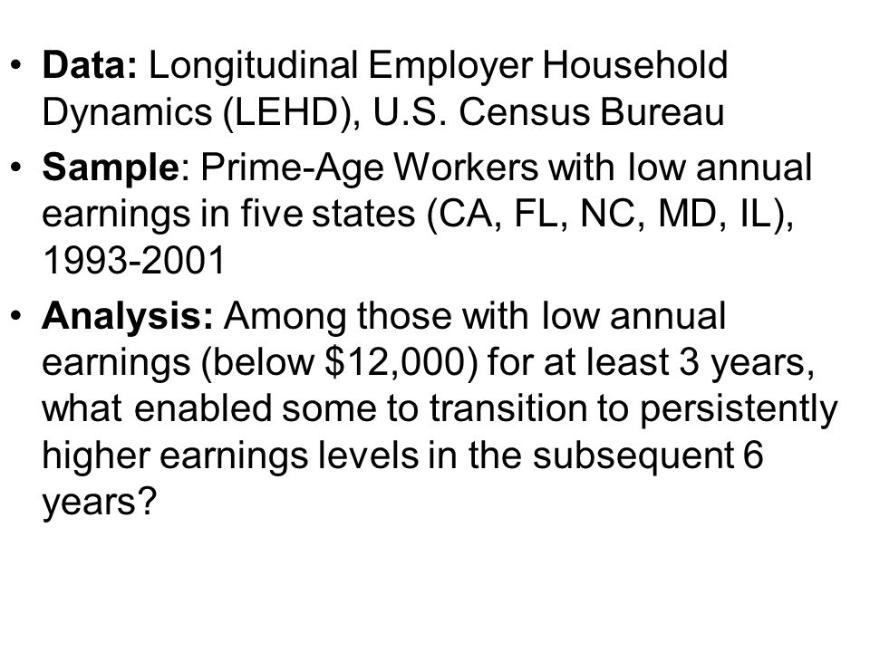 Data: Longitudinal Employer Household Dynamics (LEHD), U.S. Census Bureau Sample: Prime-Age Workers with low annual earnings in five states (CA, FL, N