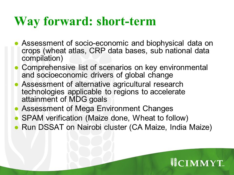 Way forward: short-term ● Assessment of socio-economic and biophysical data on crops (wheat atlas, CRP data bases, sub national data compilation) ● Co