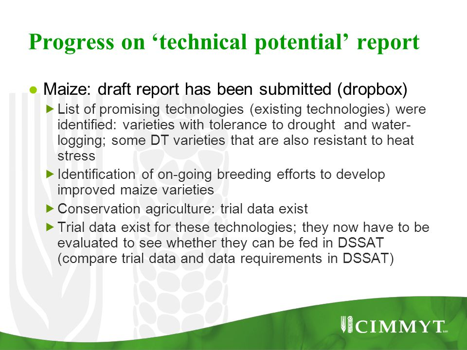 Progress on 'technical potential' report ● Maize: draft report has been submitted (dropbox)  List of promising technologies (existing technologies) w