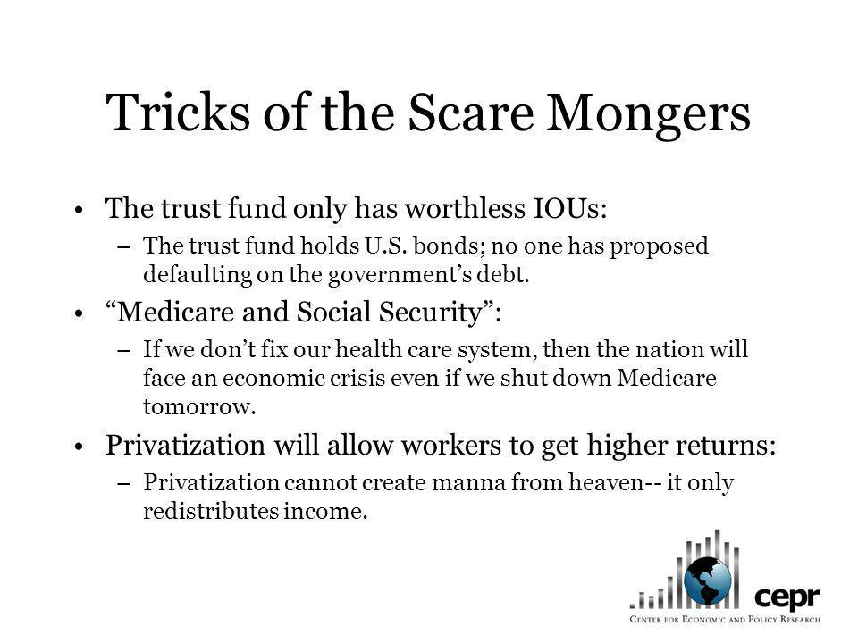 Tricks of the Scare Mongers The trust fund only has worthless IOUs: –The trust fund holds U.S.